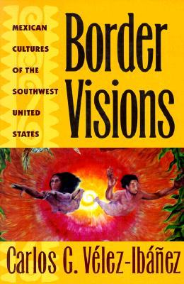Border Visions By Velez-Ibanez, Carlos G.